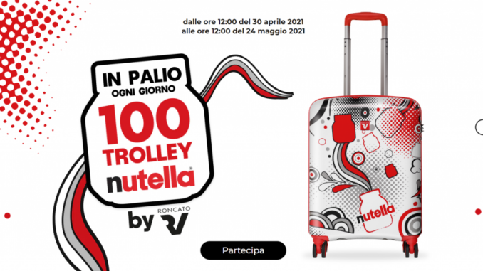 "Nutella: 100 Trolley Roncato ""Nutella Limited Edition"" in palio ogni giorno!"